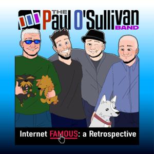 The Paul O'Sullivan Band - Internet Famous: A Retrospective