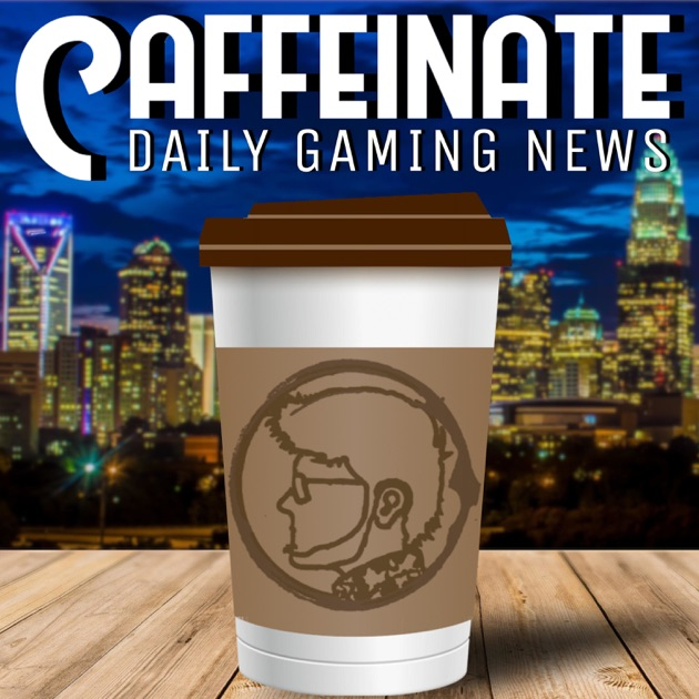67663bedaa Caffeinate  Daily Gaming News by Samuel Adams on Apple Podcasts