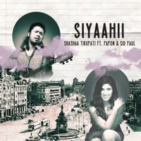 Shashaa Tirupati - Siyaahii (feat. Papon & Sid Paul)