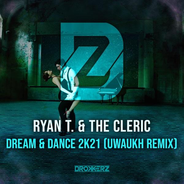 Ryan T. & The Cleric - Dream & Dance 2k21 (Uwaukh Remix)