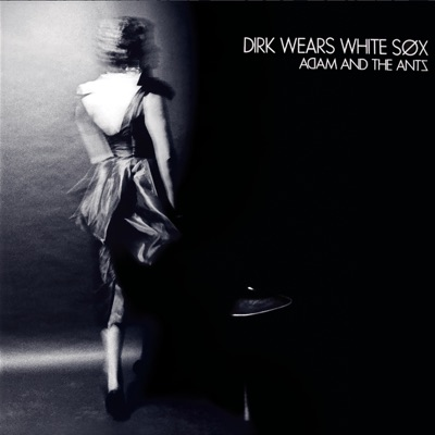 Dirk Wears White Sox (Remastered) - Adam & The Ants