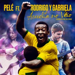 Pelé & Rodrigo y Gabriela - Acredita No Véio (Listen To The Old Man)