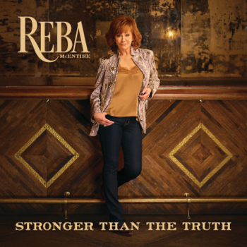 Stronger Than the Truth Reba McEntire album songs, reviews, credits