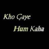 [Download] Kho Gaye hum Kaha MP3