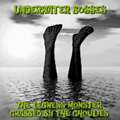 Underwater Bosses - Grabbed By the Ghoulies