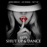 Let's Shut Up and Dance - Jason Derulo, LAY & NCT 127