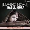 Leaving Home Babul Mora Single
