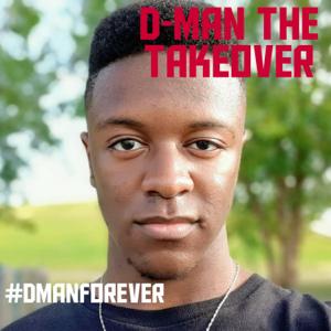 D-Man the Takeover - #Dmanforever