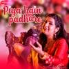 Piya Hain Padhare