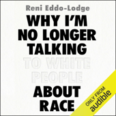 Why I'm No Longer Talking to White People About Race (Unabridged) - Reni Eddo-Lodge Cover Art