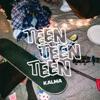 Teen Teen Teen by KALMA