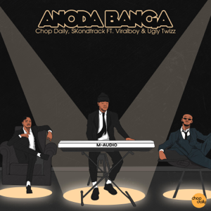 Chop Daily & Skondtrack - Anoda Banga feat. Viralboy & Uglytwizz