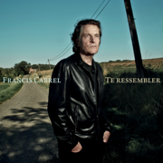 Te ressembler (Edit Single) - Francis Cabrel