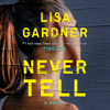 Lisa Gardner - Never Tell: A D.D. Warren and Flora Dane Novel, Book 10 (Unabridged)  artwork