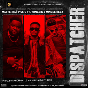 Masterpay Music Management - Dispatcher feat. Yungzik & Minzee Keyz