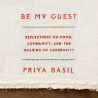Be My Guest: Reflections on Food, Community, and the Meaning of Generosity (Unabridged)