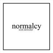 Scott Detweiler - Normalcy