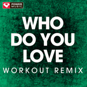 Who Do You Love (Extended Workout Remix)-Power Music Workout