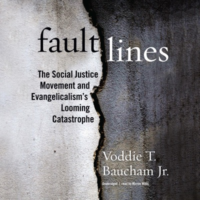 Fault Lines: The Social Justice Movement and Evangelicalism's Looming Catastrophe (Unabridged)
