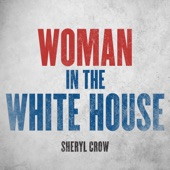 Sheryl Crow - Woman In The White House - 2020 Version / Radio Edit