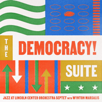 Jazz at Lincoln Center Orchestra & Wynton Marsalis - The Democracy! Suite artwork