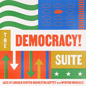 Jazz at Lincoln Center Orchestra & Wynton Marsalis - The Democracy! Suite