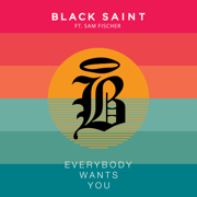 Everybody Wants You (feat. Sam Fischer) - Black Saint - Black Saint