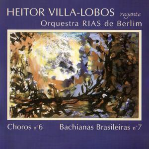 Heitor Villa-Lobos & Orquestra RIAS de Berlim - Villa-Lobos Rege Choros No. 6, Bachianas No. 7 (Remasterizado 2020)
