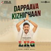 Dappaava Kizhichaan From LKG Single