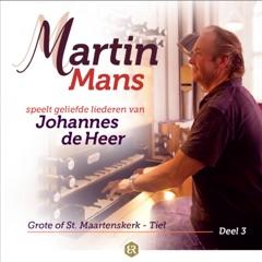Martin Mans Speelt Geliefde Liederen Van Johannes De Heer, Deel 3 (Grote of St. Maartenskerk - Tiel)