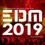 EDM 2019: Workout Music Fitness Burn Edition (+ 1 Hour DJ Mix) - Clyde Trevor