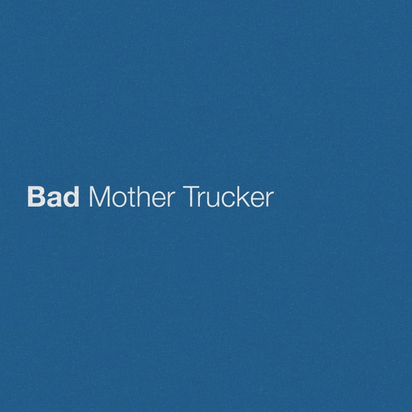 Bad Mother Trucker - Single