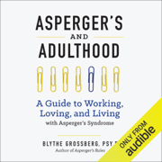Asperger's and Adulthood: A Guide to Working, Loving, and Living with Asperger's Syndrome (Unabridged)
