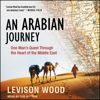 Levison Wood - An Arabian Journey: One Man's Quest Through the Heart of the Middle East  artwork
