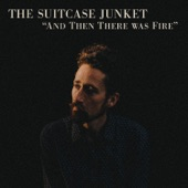 The Suitcase Junket - And Then There Was Fire