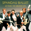 Spandau Ballet - 40 Years - The Greatest Hits artwork