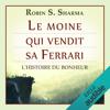 Robin S. Sharma - Le moine qui vendit sa Ferrari: L'Histoire du bonheur Grafik