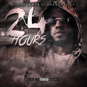 Roadrunner Glockboyz Tez - 24 Hours