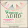 Sari Solden, MS & Michelle Frank, PsyD - A Radical Guide for Women with ADHD: Embrace Neurodiversity, Live Boldly, and Break Through Barriers