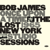 Bob James - Once Upon a Time: The Lost 1965 New York Studio Sessions  artwork