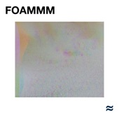 FOAMMM - Every Now and Then