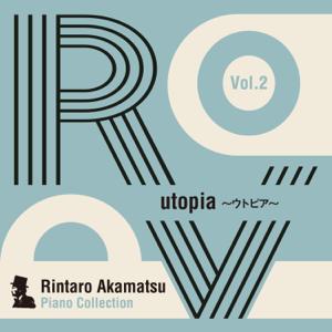 赤松林太郎 - Rintaro Akamatsu Piano Collection Vol. 2 utopia ウトピア - EP