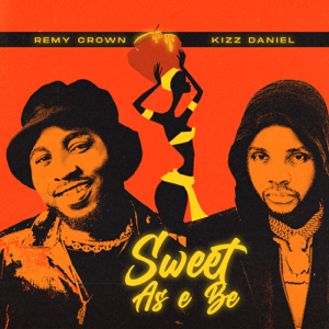 Remy Crown - Sweet As e Be feat. Kizz Daniel