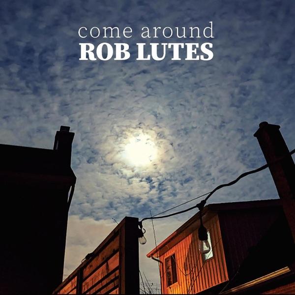 Rob Lutes– Come Around