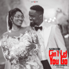 Sarkodie - Can't Let You Go (feat. King Promise) artwork
