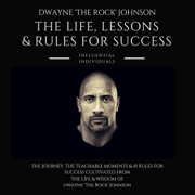 Dwayne 'The Rock' Johnson: The Life, Lessons & Rules for Success (Unabridged)