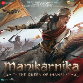 Manikarnika - The Queen Of Jhansi (Original Motion Picture Soundtrack) by  Shankar-Ehsaan-Loy on iTunes