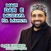 Main Dar E Mustafa Ka Mangta