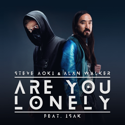 Are You Lonely (feat. ISÁK) - Steve Aoki & Alan Walker song
