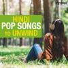 Hindi Pop Songs to Unwind